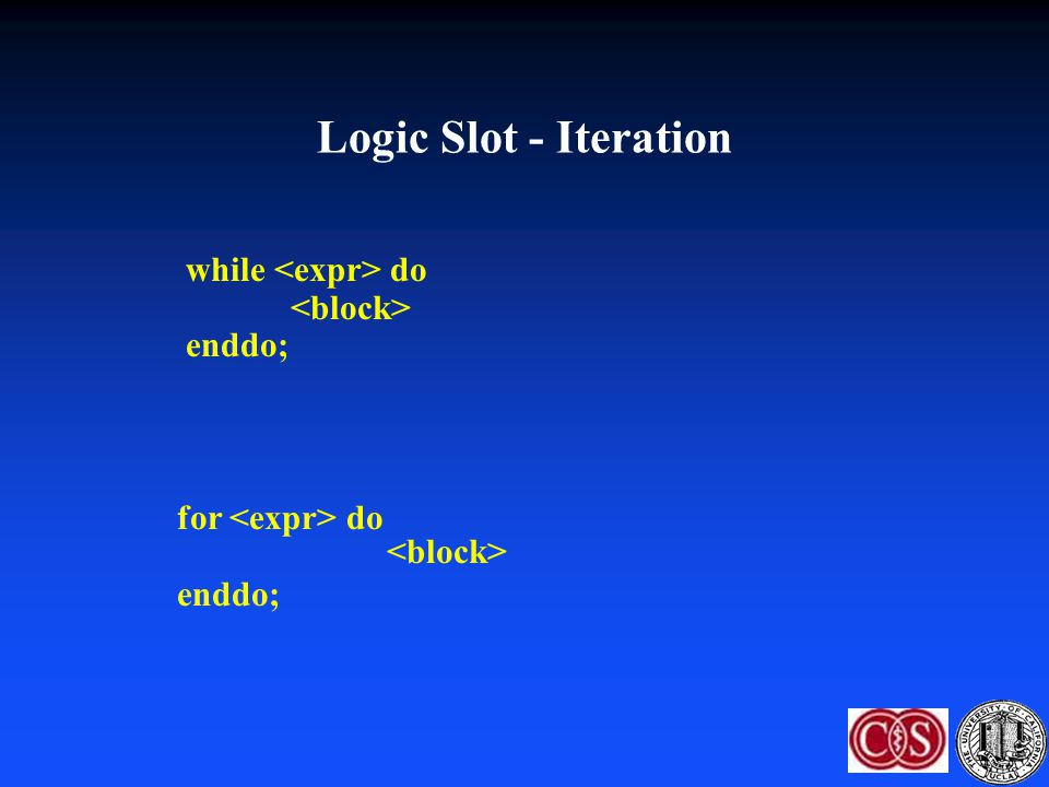 Logic Slot - Iteration while <expr> do <block> enddo;