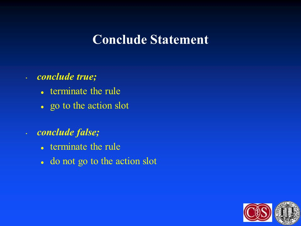 Conclude Statement conclude true; terminate the rule