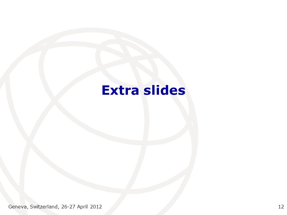 Extra slides Geneva, Switzerland, 26-27 April 2012