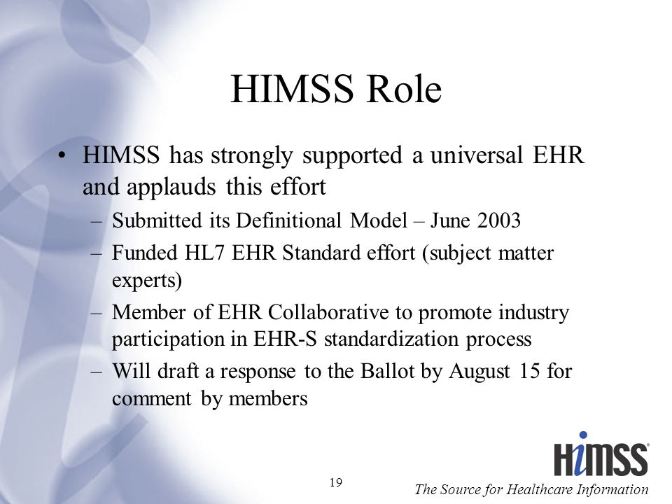 HIMSS Role HIMSS has strongly supported a universal EHR and applauds this effort. Submitted its Definitional Model – June 2003.