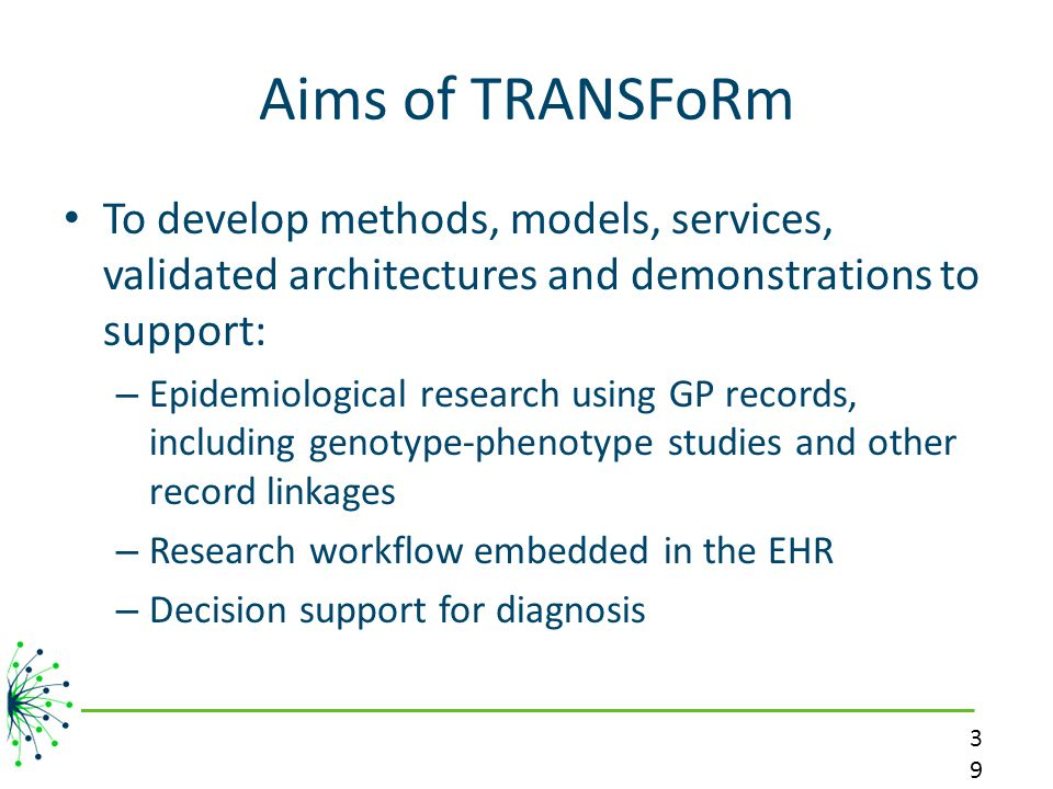 Aims of TRANSFoRm To develop methods, models, services, validated architectures and demonstrations to support: