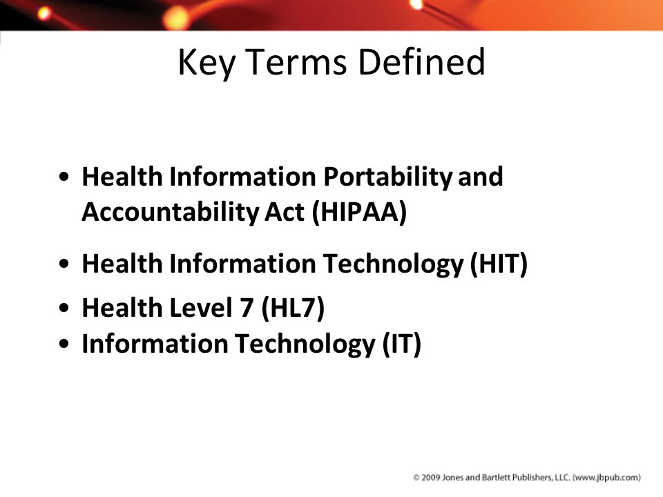 Key Terms Defined Health Information Portability and Accountability Act (HIPAA) Health Information Technology (HIT)