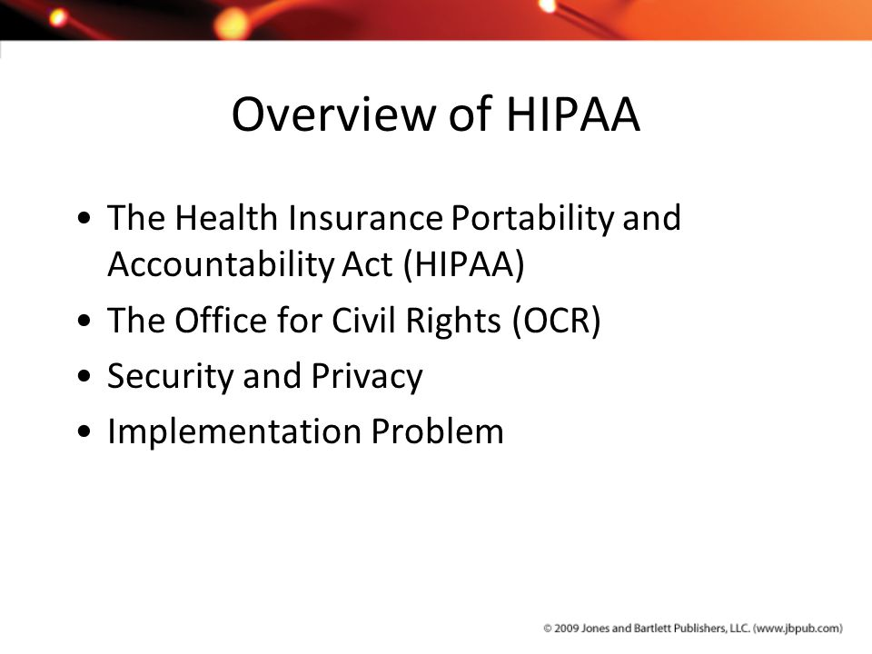 Overview of HIPAA The Health Insurance Portability and Accountability Act (HIPAA) The Office for Civil Rights (OCR)