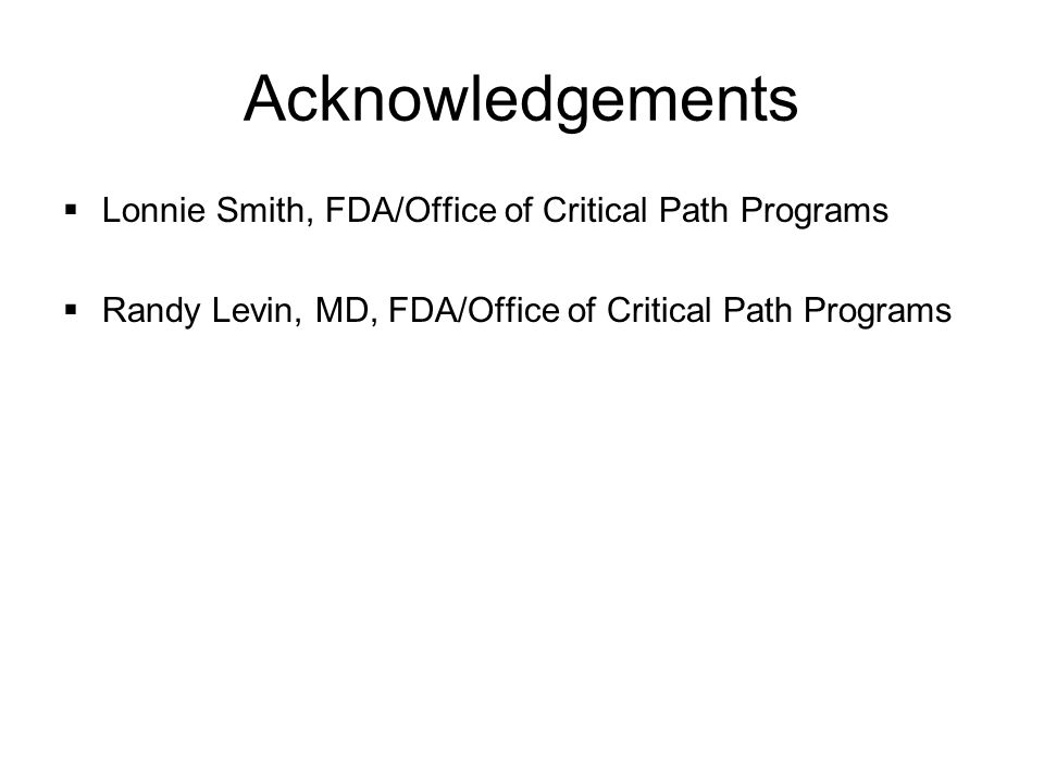 Acknowledgements Lonnie Smith, FDA/Office of Critical Path Programs
