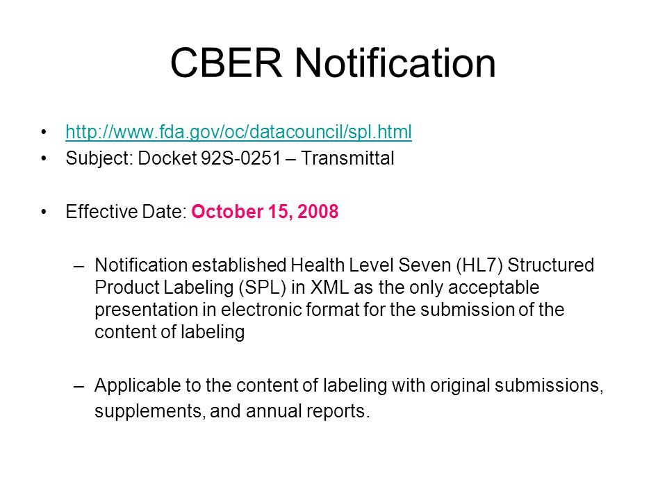 CBER Notification http://www.fda.gov/oc/datacouncil/spl.html