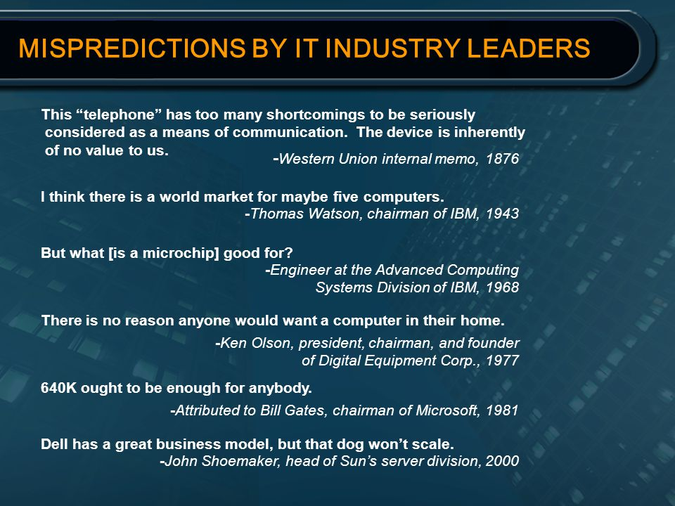 MISPREDICTIONS BY IT INDUSTRY LEADERS