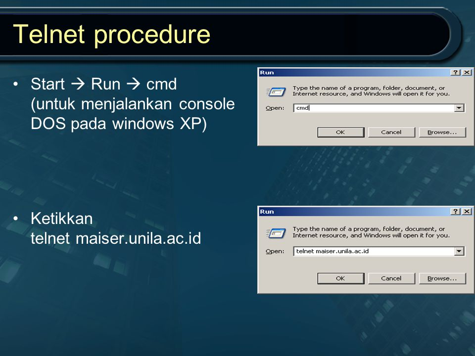 Telnet procedure Start  Run  cmd (untuk menjalankan console DOS pada windows XP) Ketikkan telnet maiser.unila.ac.id.