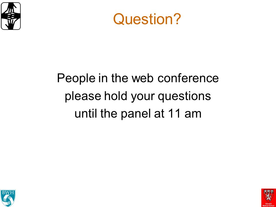 Question People in the web conference please hold your questions