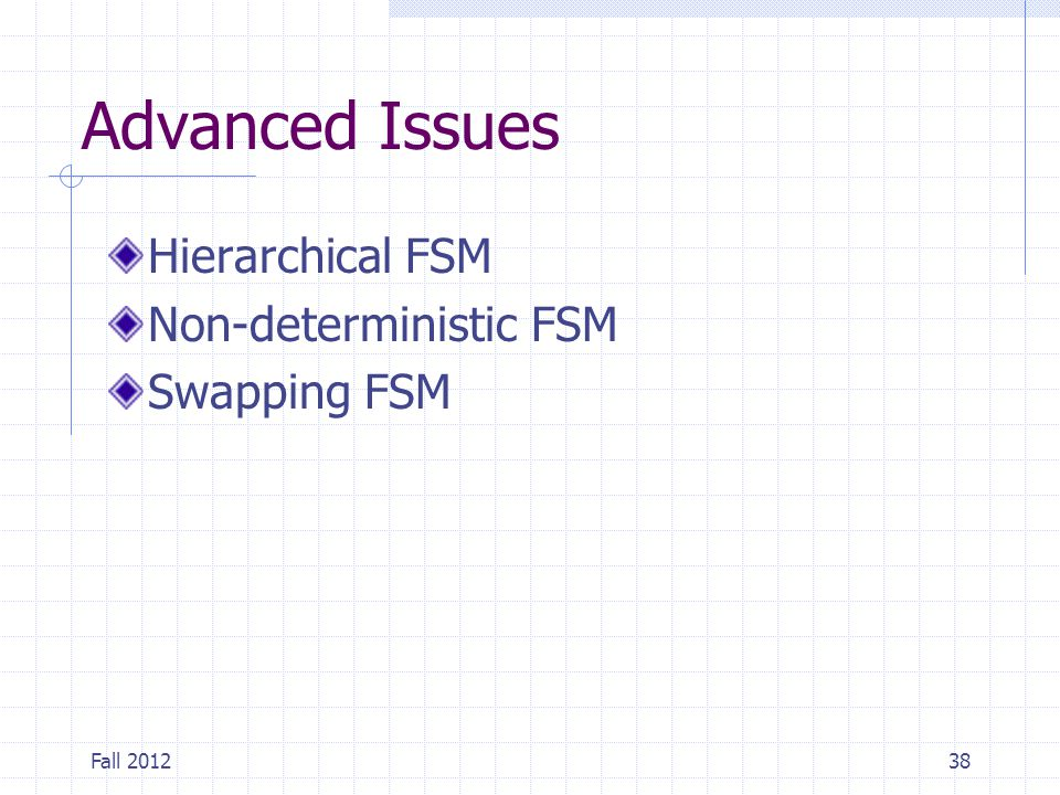 Advanced Issues Hierarchical FSM Non-deterministic FSM Swapping FSM