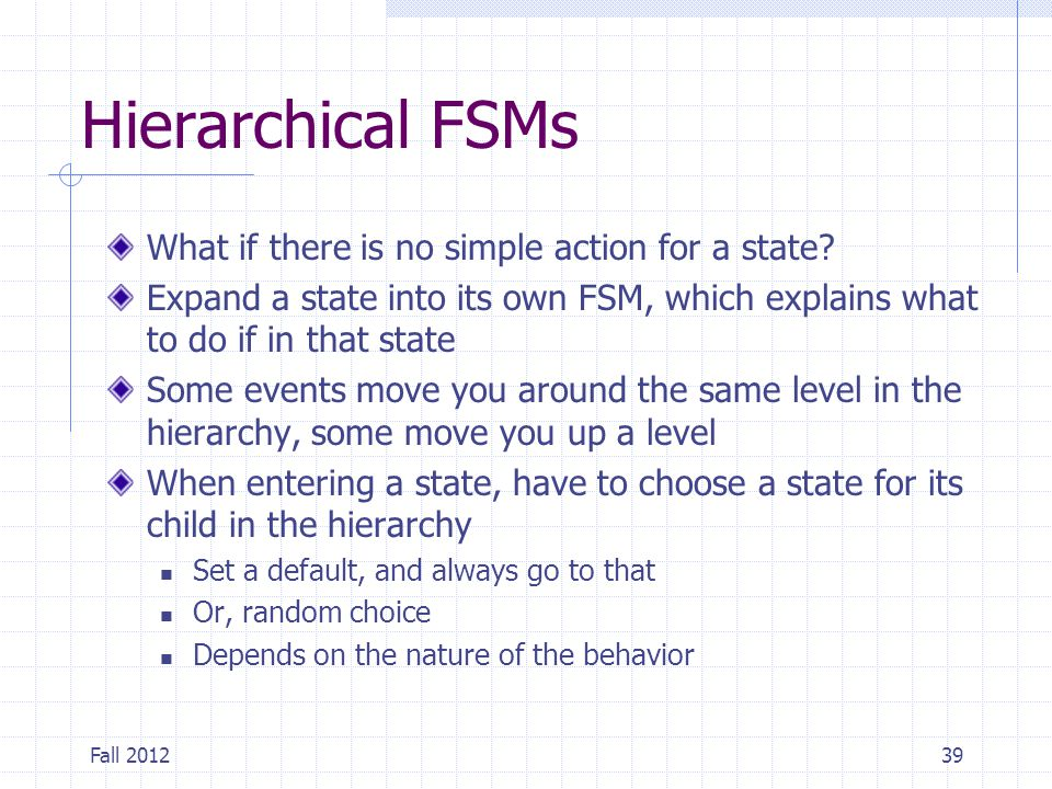 Hierarchical FSMs What if there is no simple action for a state