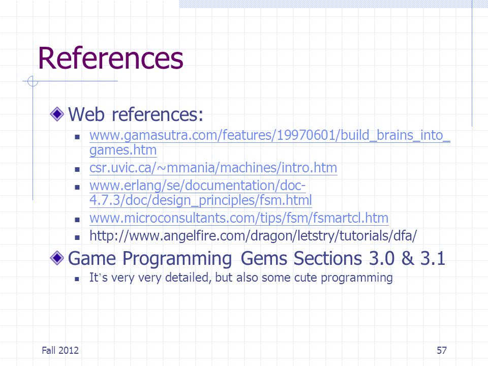 References Web references: Game Programming Gems Sections 3.0 & 3.1