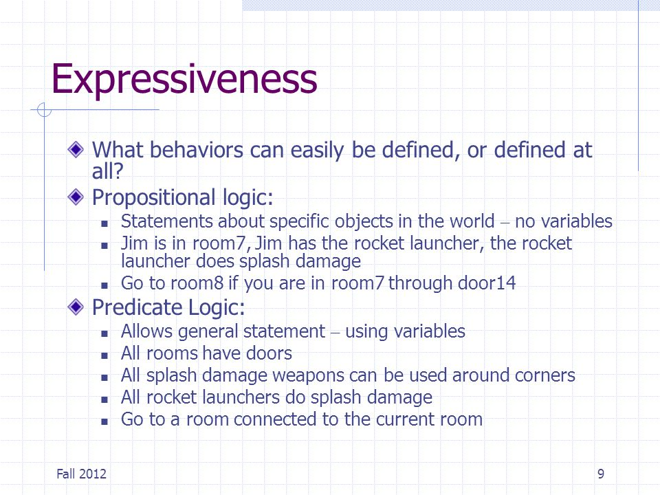 Expressiveness What behaviors can easily be defined, or defined at all Propositional logic: