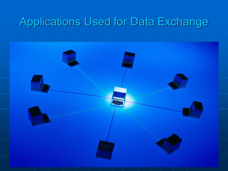 Applications Used for Data Exchange