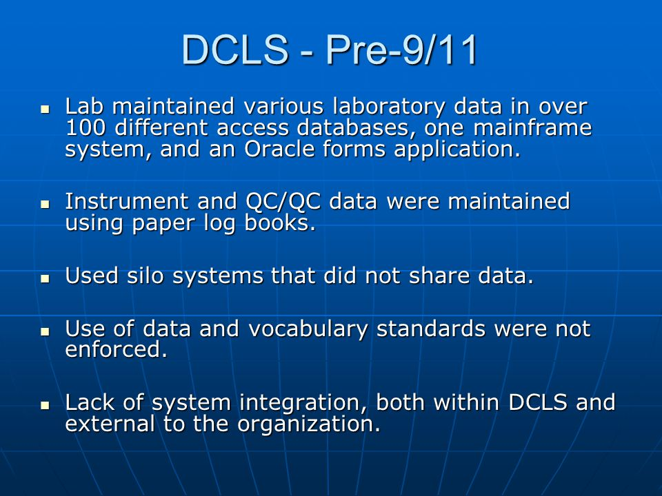 DCLS - Pre-9/11 Lab maintained various laboratory data in over 100 different access databases, one mainframe system, and an Oracle forms application.