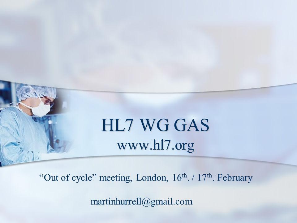 HL7 WG GAS   Out of cycle meeting, London, 16th.