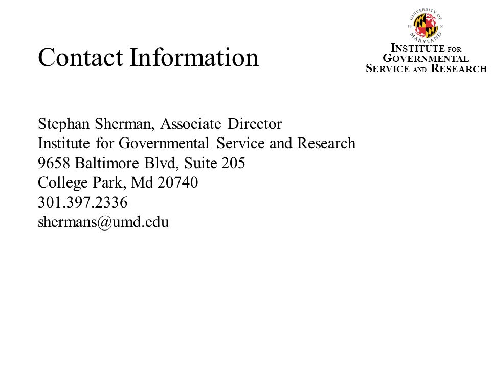 INSTITUTE FOR GOVERNMENTAL. SERVICE AND RESEARCH. Contact Information. Stephan Sherman, Associate Director.