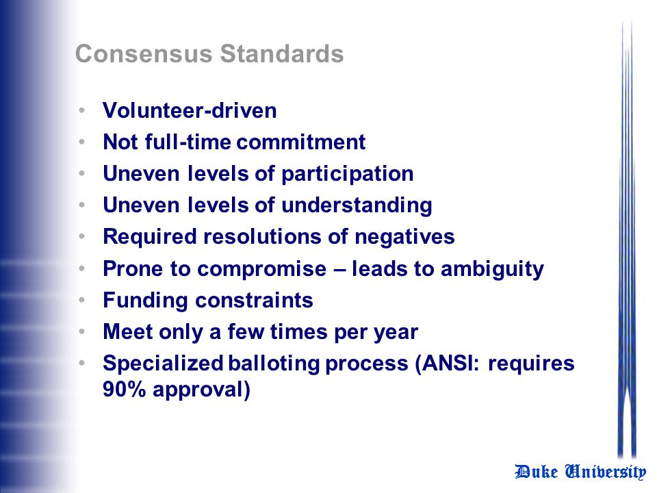 Consensus Standards Volunteer-driven Not full-time commitment