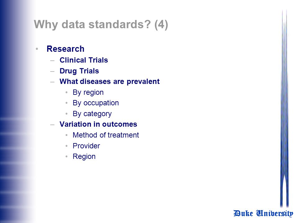 Why data standards (4) Research Clinical Trials Drug Trials