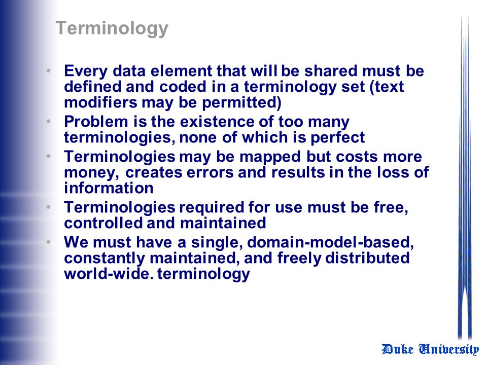 Terminology Every data element that will be shared must be defined and coded in a terminology set (text modifiers may be permitted)