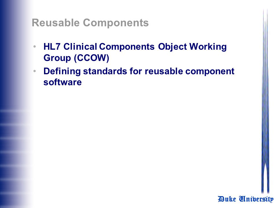Reusable Components HL7 Clinical Components Object Working Group (CCOW) Defining standards for reusable component software.