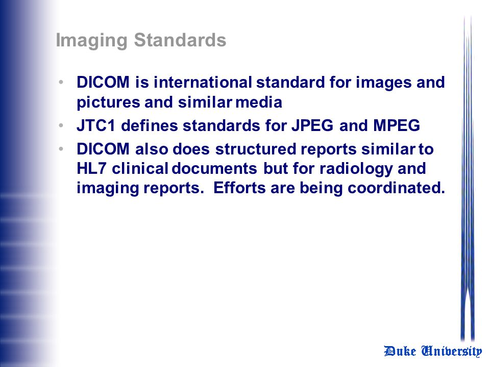 Imaging Standards DICOM is international standard for images and pictures and similar media. JTC1 defines standards for JPEG and MPEG.