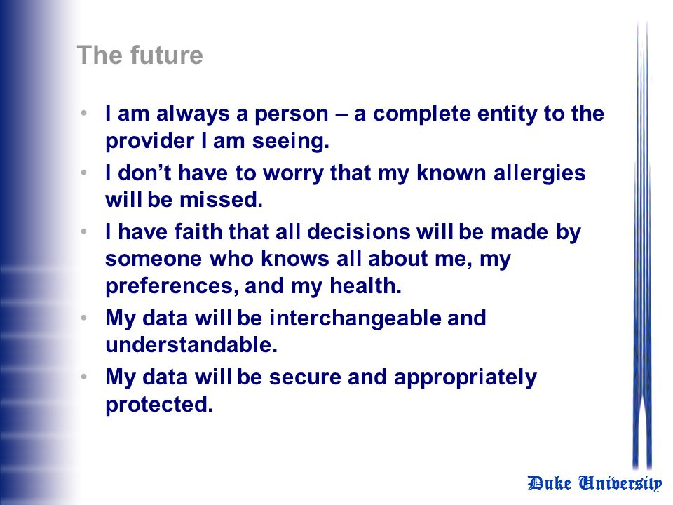 The future I am always a person – a complete entity to the provider I am seeing. I don't have to worry that my known allergies will be missed.