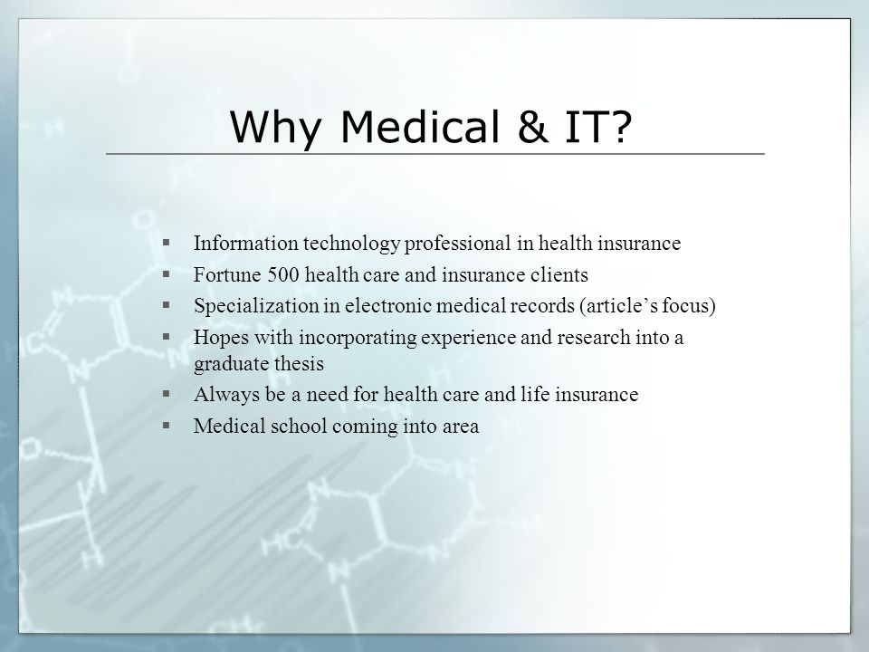 Why Medical & IT Information technology professional in health insurance. Fortune 500 health care and insurance clients.