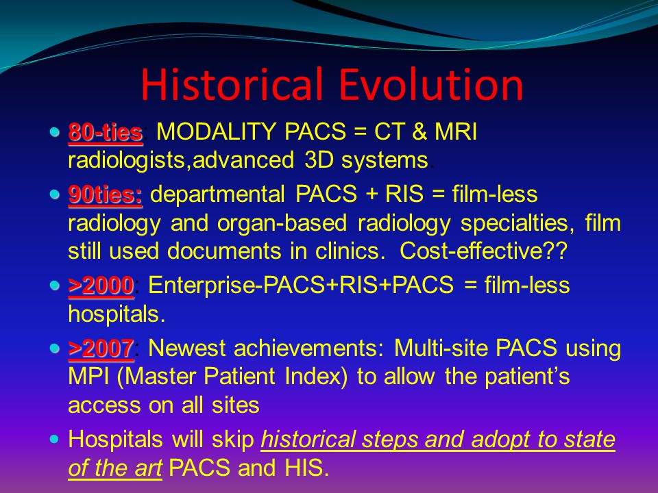 Historical Evolution 80-ties: MODALITY PACS = CT & MRI radiologists,advanced 3D systems.