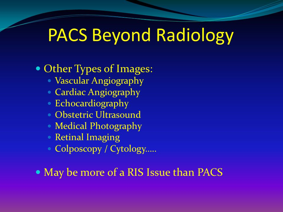 PACS Beyond Radiology Other Types of Images: