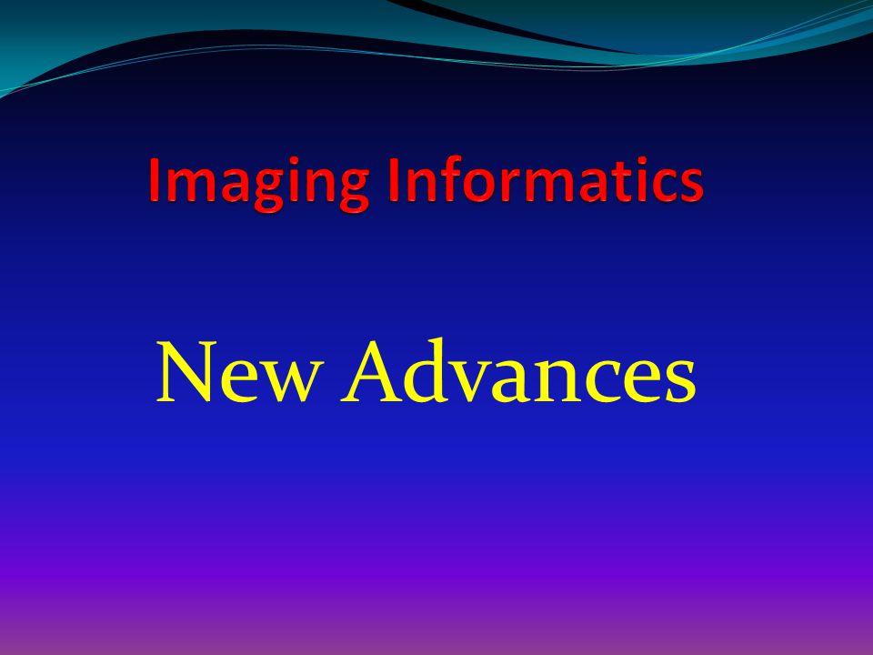 Imaging Informatics New Advances