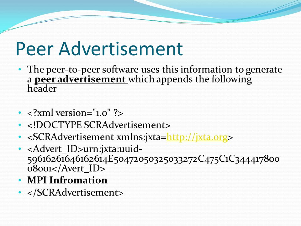 Peer Advertisement The peer-to-peer software uses this information to generate a peer advertisement which appends the following header.
