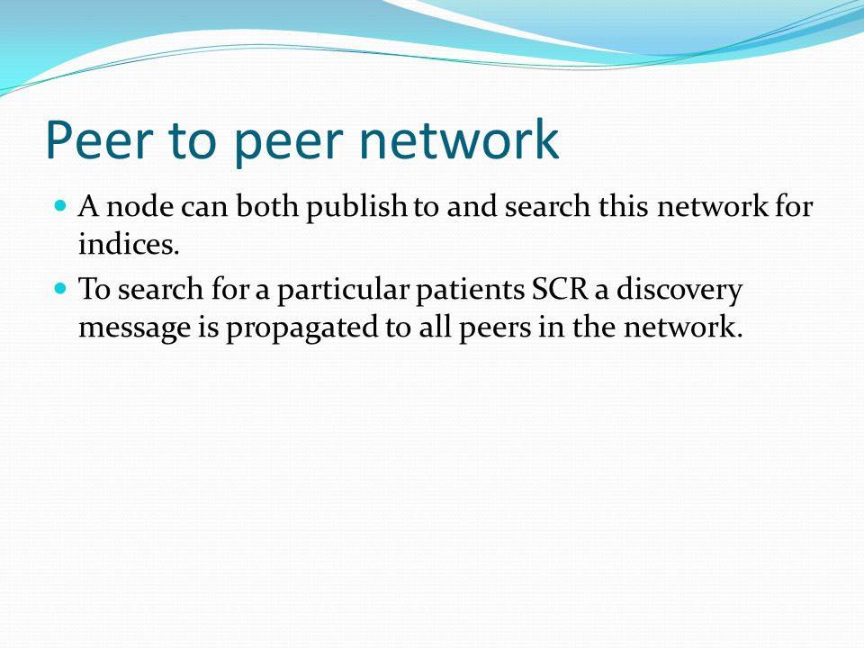 Peer to peer network A node can both publish to and search this network for indices.