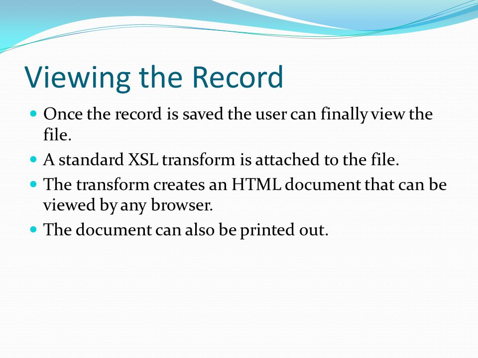Viewing the Record Once the record is saved the user can finally view the file. A standard XSL transform is attached to the file.