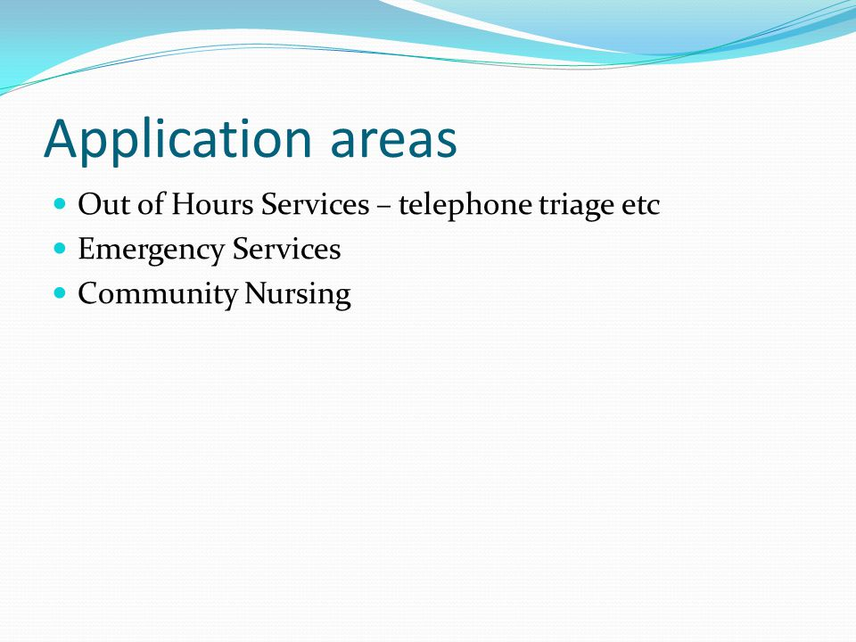 Application areas Out of Hours Services – telephone triage etc