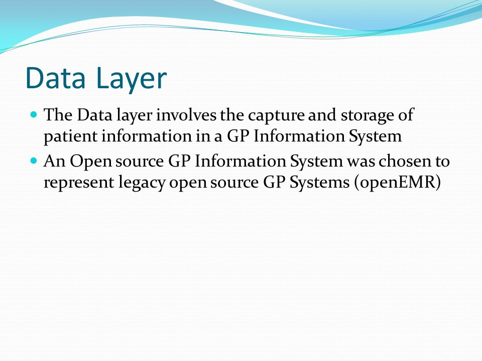 Data Layer The Data layer involves the capture and storage of patient information in a GP Information System.