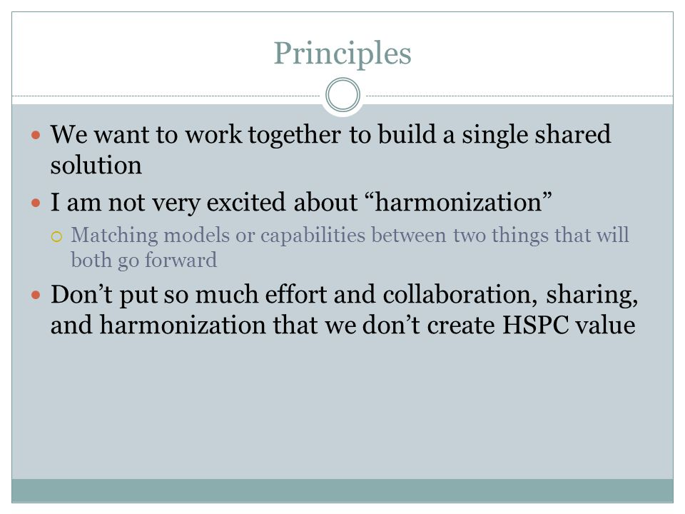 Principles We want to work together to build a single shared solution