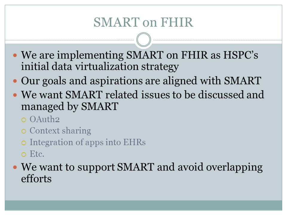 SMART on FHIR We are implementing SMART on FHIR as HSPC's initial data virtualization strategy. Our goals and aspirations are aligned with SMART.