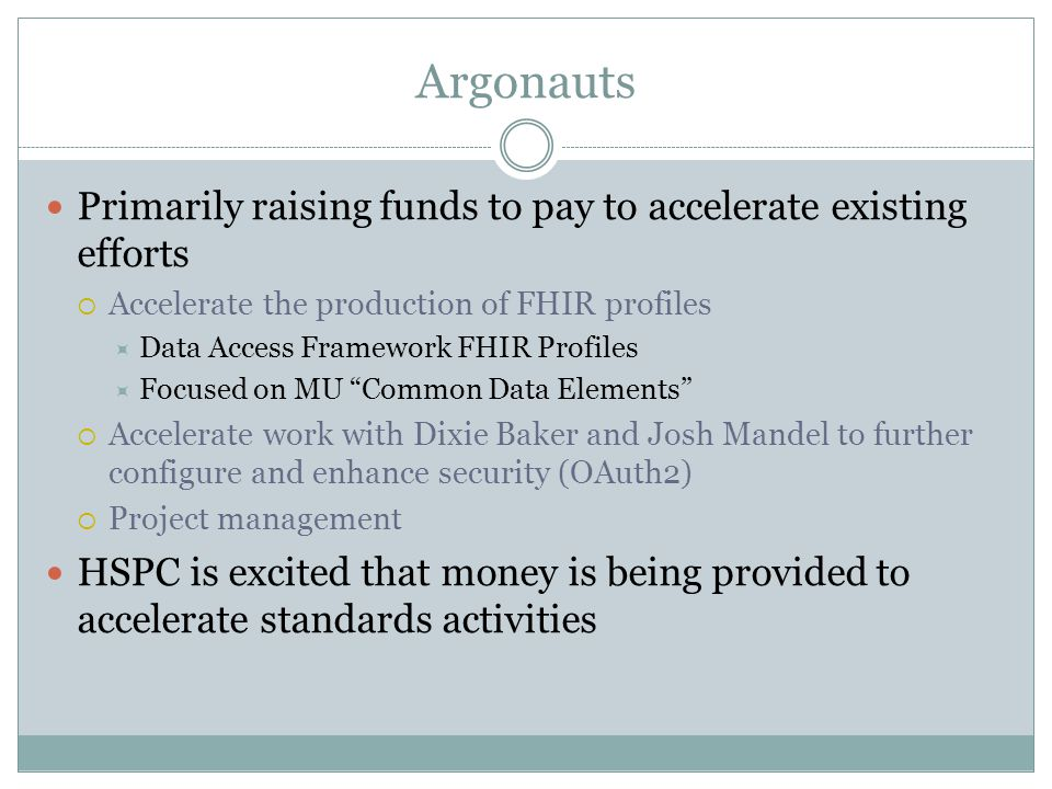 Argonauts Primarily raising funds to pay to accelerate existing efforts. Accelerate the production of FHIR profiles.