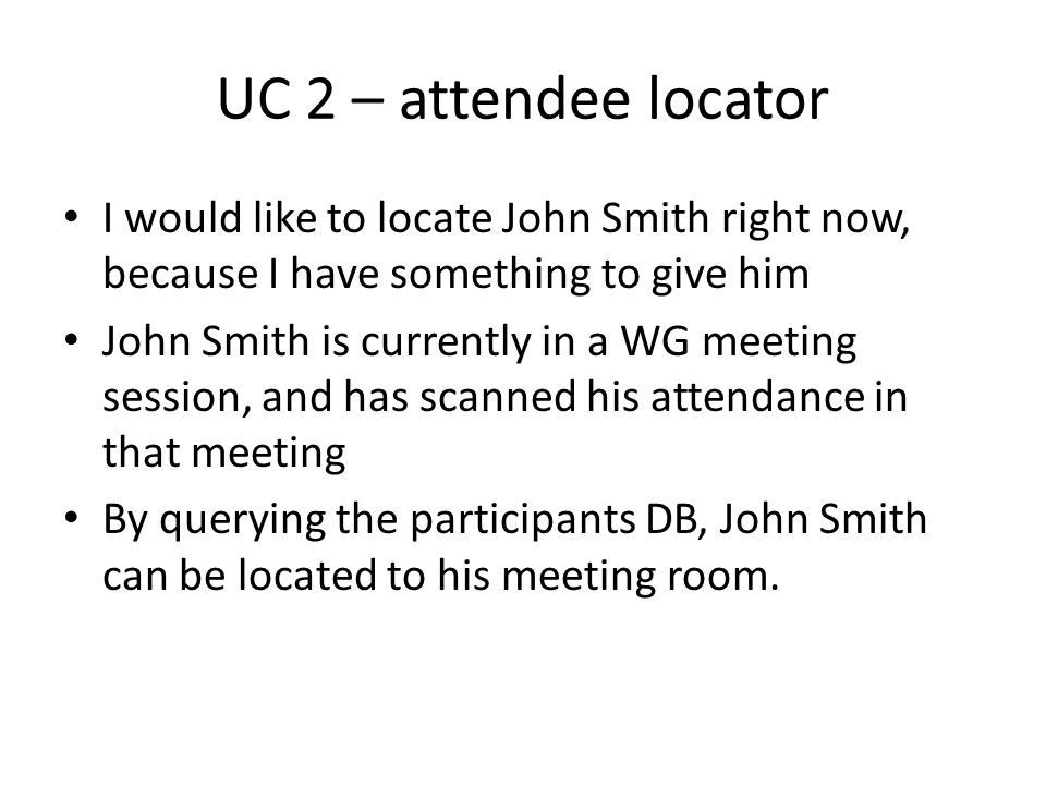 UC 2 – attendee locator I would like to locate John Smith right now, because I have something to give him.
