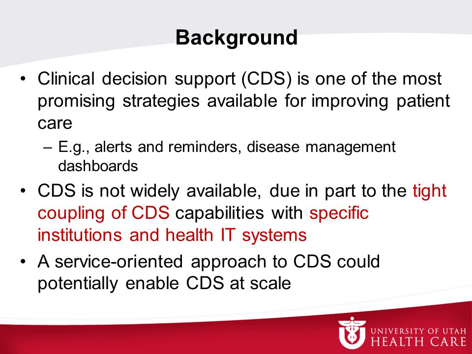 Background Clinical decision support (CDS) is one of the most promising strategies available for improving patient care.