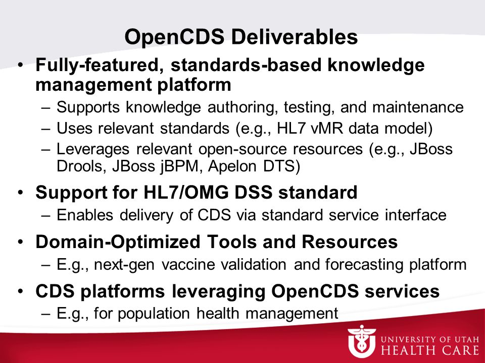 OpenCDS Deliverables Fully-featured, standards-based knowledge management platform. Supports knowledge authoring, testing, and maintenance.