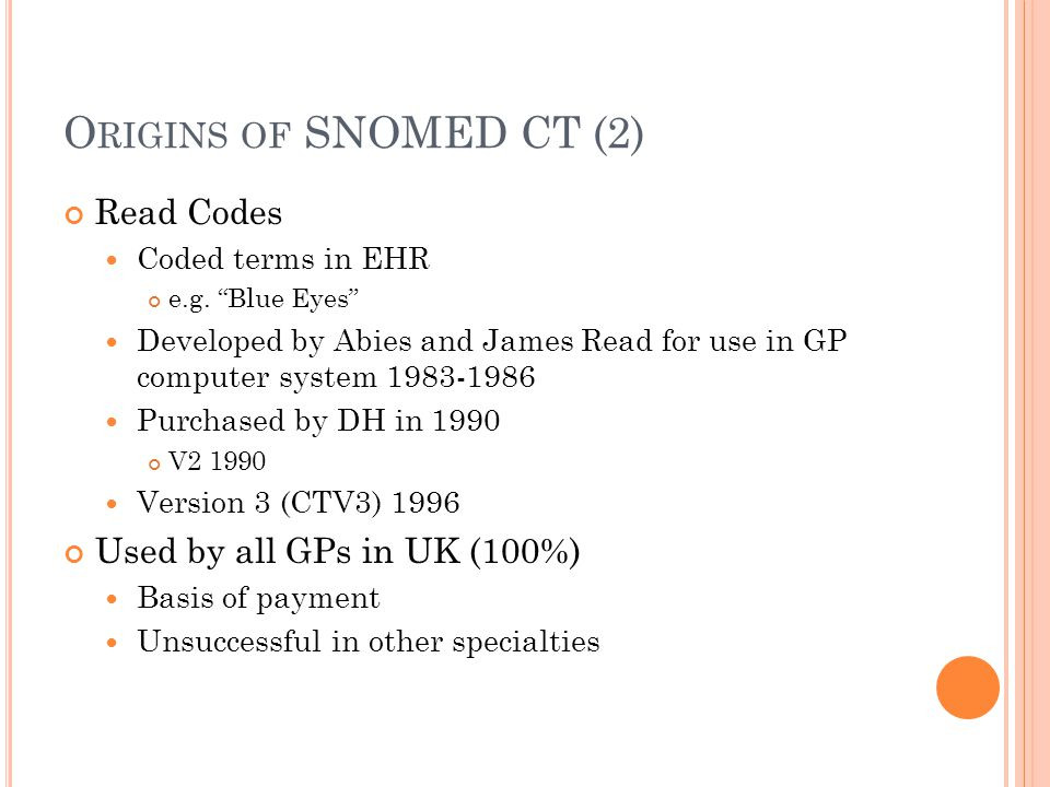 Origins of SNOMED CT (2) Read Codes Used by all GPs in UK (100%)