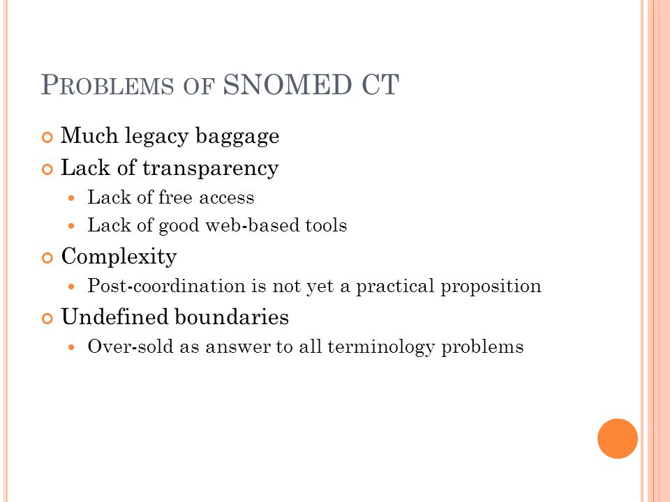 Problems of SNOMED CT Much legacy baggage Lack of transparency