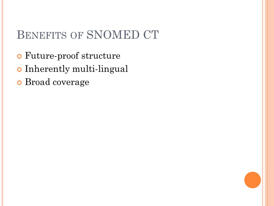 Benefits of SNOMED CT Future-proof structure Inherently multi-lingual