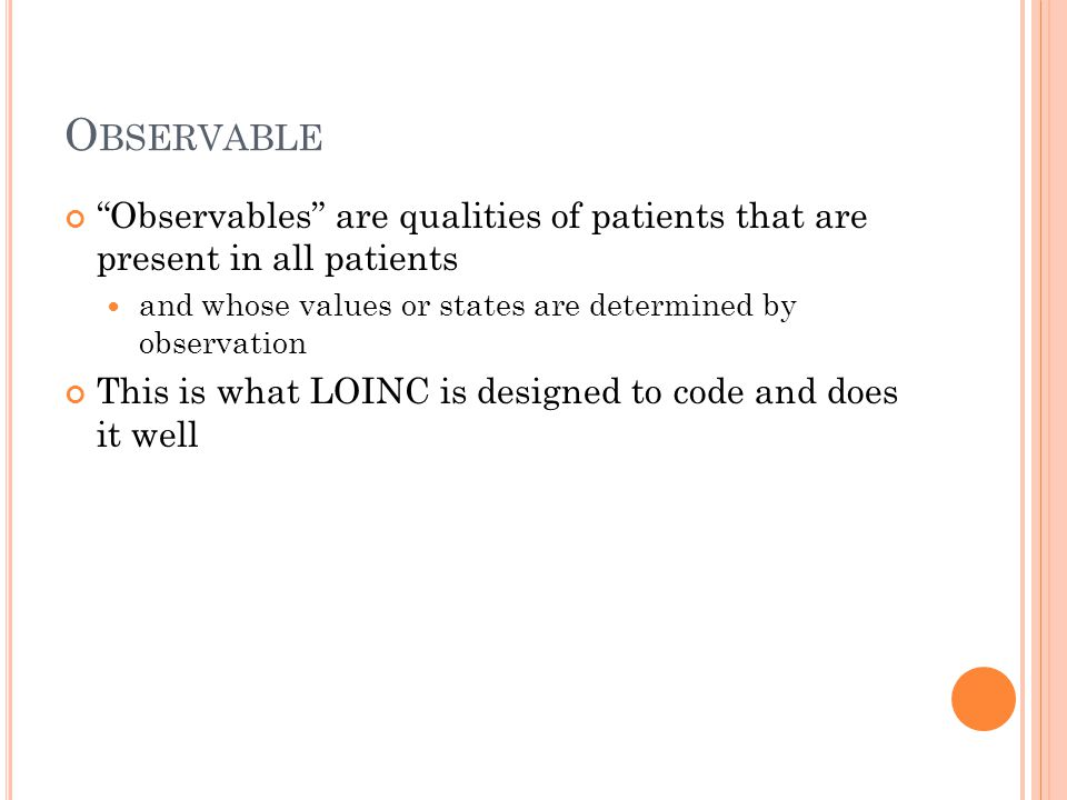 Observable Observables are qualities of patients that are present in all patients. and whose values or states are determined by observation.