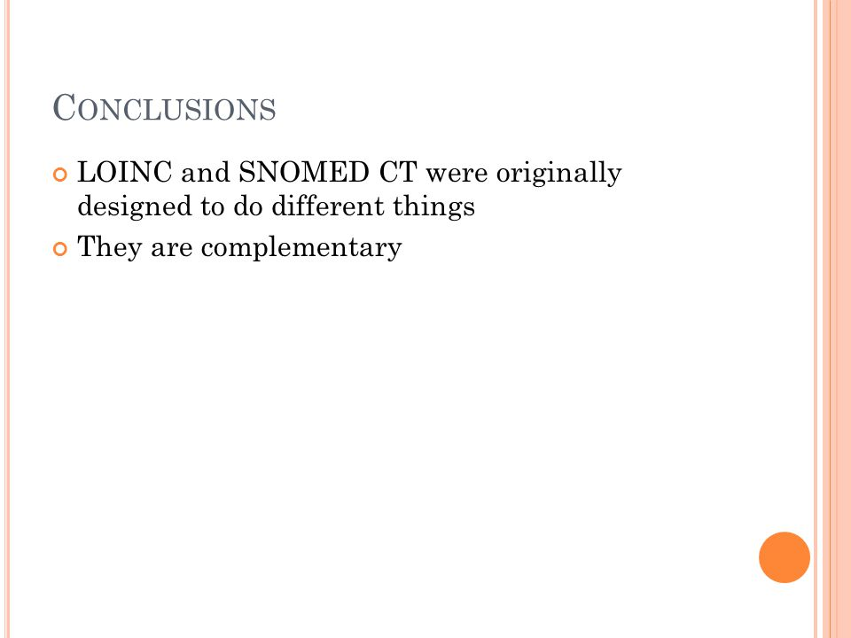 Conclusions LOINC and SNOMED CT were originally designed to do different things.