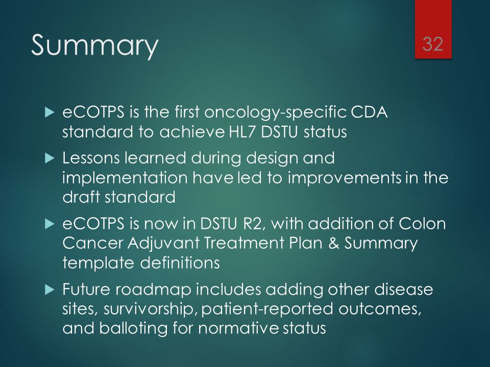 Summary eCOTPS is the first oncology-specific CDA standard to achieve HL7 DSTU status.