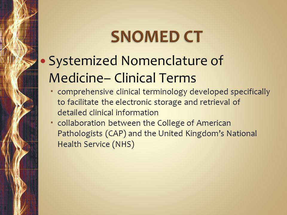 SNOMED CT Systemized Nomenclature of Medicine– Clinical Terms