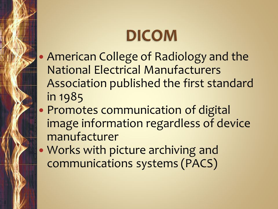 DICOM American College of Radiology and the National Electrical Manufacturers Association published the first standard in 1985.