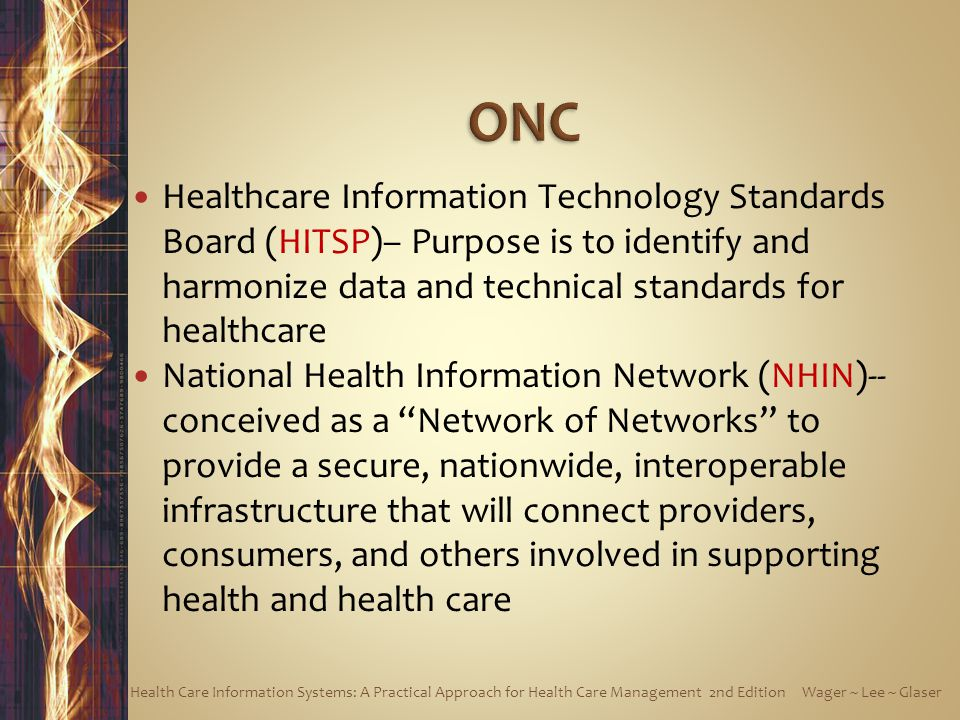 ONC Healthcare Information Technology Standards Board (HITSP)– Purpose is to identify and harmonize data and technical standards for healthcare.